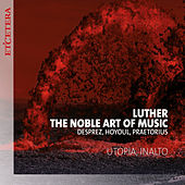 Luther, The Noble Art of Music de Utopia
