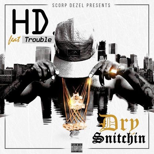 Dry Snitchin' by HD