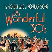The Wonderful 30's: The Golden Age of Popular Song by Various Artists