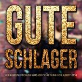 Gute Schlager - Die besten Discofox Hits 2017 für deine Fox Party 2018 by Various Artists