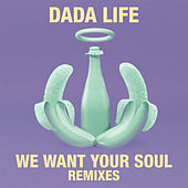 We Want Your Soul (Remixes) by Dada Life
