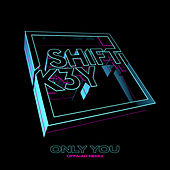 Only You (OFFAIAH Radio Edit) by Shift K3y