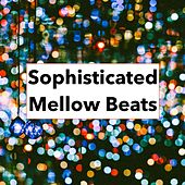 Sophisticated Mellow Beats by Various Artists