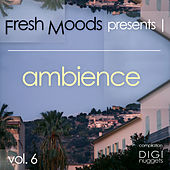 Fresh Moods Pres. Ambience, Vol. 6 by Various Artists