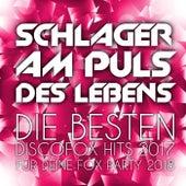 Schlager am Puls des Lebens - Die besten Discofox Hits 2017 für deine Fox Party 2018 by Various Artists