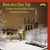 Born on a New Day by Belfast Cathedral Choir