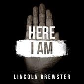Here I Am von Lincoln Brewster