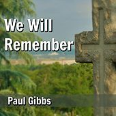We Will Remember by Paul Gibbs