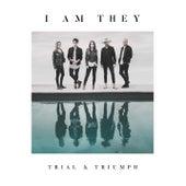 Trial & Triumph by I Am They