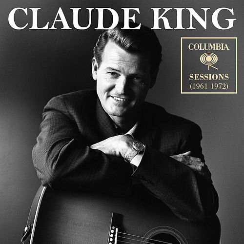 Columbia Sessions (1961-1972) by Claude  King