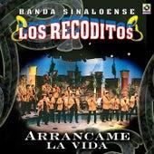 Arrancame La Vida by Banda Los Recoditos