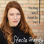This Love, Was It Meant for Me? by Stacia Hardy