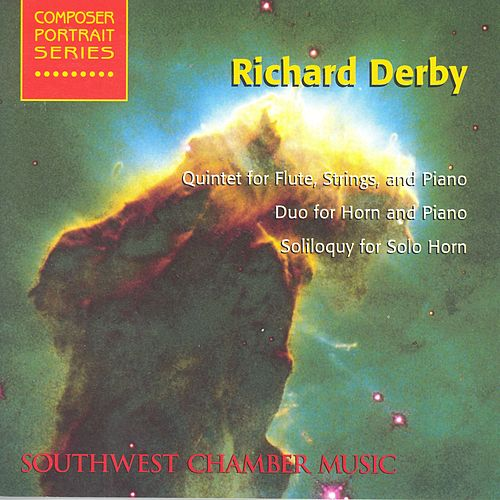 DERBY, R.: Quintet for Flute, Strings and Piano / Duo for Horn and Piano / Soliloquy for Solo Horn (Southwest Chamber Music) by Jeff von der Schmidt