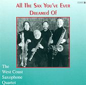WEST COAST SAXOPHONE QUARTET: All the Sax You've Ever Dreamed Of de The West Coast Saxophone Quartet