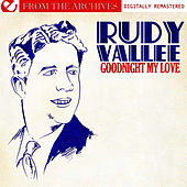 Goodnight My Love - From The Archives (Digitally Remastered) by Rudy Vallee