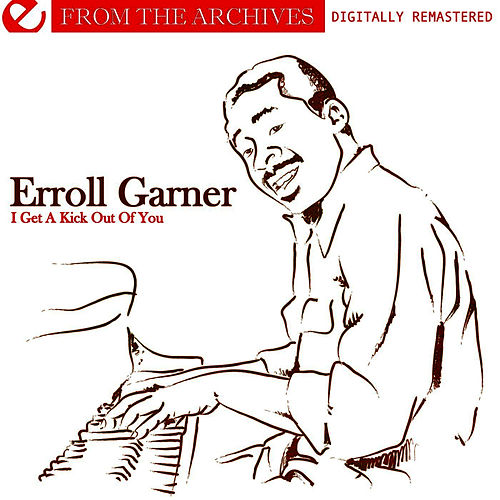 I Get A Kick Out Of You - From The Archives (Digitally Remastered) by Erroll Garner