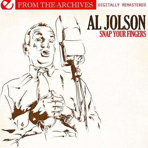 Snap Your Fingers - From The Archives (Digitally Remastered) by Al Jolson