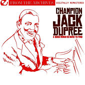 A Good Woman Is Hard To Find - From The Archives (Digitally Remastered) by Champion Jack Dupree