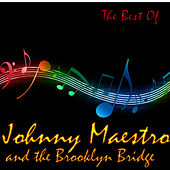 The Best Of Johnny Maestro And The Brooklyn Bridge by Johnny Maestro And The Brooklyn Bridge