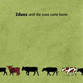 Until The Cows Come Home von 2Duos