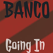 Going In by Banco