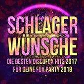 Schlager Wünsche - Die besten Discofox Hits 2017 für deine Fox Party 2018 by Various Artists