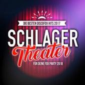 Schlager Theater - Die besten Discofox Hits 2017 für deine Fox Party 2018 by Various Artists