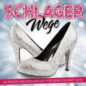 Schlager Wege - Die besten Discofox Hits 2017 für deine Fox Party 2018 by Various Artists