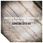 Come on Let's Go (Remix) by Joachim Garraud & Ridwello