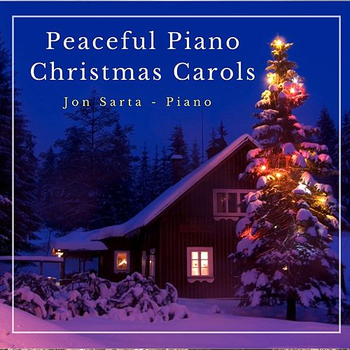 Peaceful Piano Christmas Carols by Jon Sarta