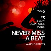 Never Miss a Beat (25 Crazy Deep-House Tunes), Vol. 5 by Various Artists