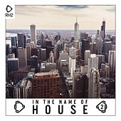 In the Name of House, Vol. 2 by Various Artists