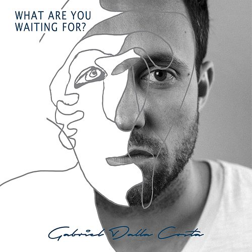 What Are You Waiting For? by Gabriel Dalla Costa