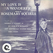 My Love Is A Wanderer by Rosemary Squires