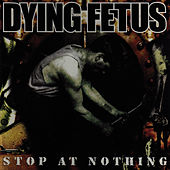 Stop At Nothing by Dying Fetus