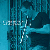 And What If I Don't by Stuart Hawkins