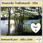 Deutsche Volksmusik-Hits: Romantik pur - Alles Liebe, Vol. 5 van Various Artists