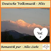 Deutsche Volksmusik-Hits: Romantik pur - Alles Liebe, Vol. 2 van Various Artists