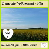 Deutsche Volksmusik-Hits: Romantik pur - Alles Liebe, Vol. 8 van Various Artists