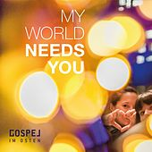 My World Needs You by Gospel Im Osten
