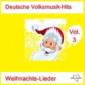 Deutsche Volksmusik-Hits: Weihnachts-Lieder, Vol. 3 van Various Artists