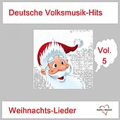 Deutsche Volksmusik-Hits: Weihnachts-Lieder, Vol. 5 van Various Artists