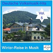 Deutsche Volksmusik-Hits: Winter-Reise in Musik, Vol. 5 van Various Artists