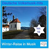 Deutsche Volksmusik-Hits: Winter-Reise in Musik, Vol. 10 van Various Artists