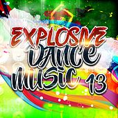 Explosive Dance Music 13 by Various Artists