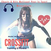 Music Motivation Crossfit Training & Fitness (Charts & Hits Motivant Pour Le Sport, Musculation...) de Remix Sport Workout