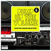 Pump up The, Vol. - Electro House Selection, Vol. 5 von Various Artists