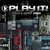Play It! - Funky & Jackin' Vibes, Vol. 29 by Various Artists