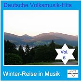 Deutsche Volksmusik-Hits: Winter-Reise in Musik, Vol. 6 van Various Artists