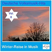 Deutsche Volksmusik-Hits: Winter-Reise in Musik, Vol. 8 van Various Artists